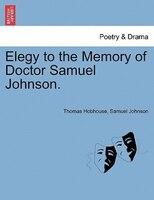 Elegy To The Memory Of Doctor Samuel Johnson.