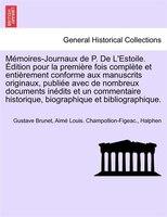 Mémoires-journaux De P. De L'estoile. Édition Pour La Première Fois Complète Et Entièrement Conforme Aux Manuscrits Originaux, Pub