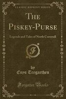 The Piskey-Purse: Legends and Tales of North Cornwall (Classic Reprint) (978133114737) photo