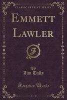Emmett Lawler (Classic Reprint)
