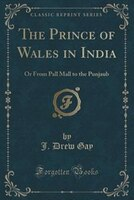 The Prince of Wales in India: Or From Pall Mall to the Punjaub (Classic Reprint)
