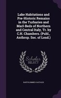 Lake Habitations and Pre-Historic Remains in the Turbaries and Marl-Beds of Northern and Central Italy, Tr. by C.H. Chambers. (Pub