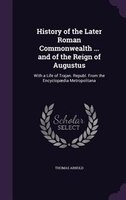 History of the Later Roman Commonwealth ... and of the Reign of Augustus: With a Life of Trajan. Republ. From the Encyclopaedia Me