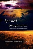 Spirited Imagination: Connecting with Your Spirituality