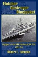 Fletcher Destroyer Bluejacket: Voyages of the USS McGowan DD 678 1951-54