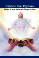 Beyond the Rapture: Moving Beyond the Second Coming of Christ