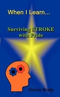 When I Learn . . .Surviving Stroke with Pride