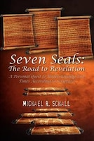Seven Seals: The Road to Revelation: A Personal Quest to Understanding End Times According to Scripture