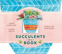 Succulents In A Book (uplifting Editions): Jacket Comes Off. Plants Pop Up. Display On Your Desk!