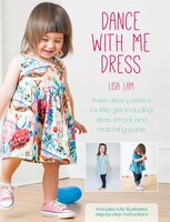 Dance With Me Dress: Three Dress Patterns For Little Girls Including Dress, Smock And Matching Purse (978144630419) photo