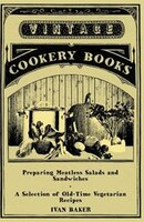 Preparing Meatless Salads and Sandwiches - A Selection of Old-Time Vegetarian Recipes