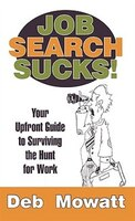 Job Search Sucks!: Your Upfront Guide To Surviving The Hunt For Work