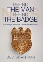 Behind the Man Behind the Badge: They always said to me, And what did you do?