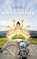 Open Road: A Goddess-biker Guidebook: Find Your True Self, Create A Bold & Soulful Life