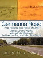 Germanna Road: Three Hundred Year History Of Lower Orange County, Virginia, With Particular Attention To The Alexa