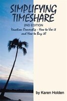 Simplifying Timeshare 2nd Edition: Vacation Ownership - How to Use it and How to Buy it! (978149694097) photo