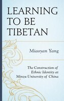 Learning To Be Tibetan: The Construction Of Ethnic Identity At Minzu University Of China