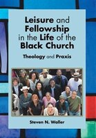 ISBN 9781499064728 product image for Leisure and Fellowship in the Life of the Black Church: Theology and Praxis | upcitemdb.com