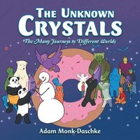 The Unknown Crystals: The Many Journeys to Different Worlds
