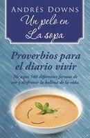 Un pelo en la sopa: Proverbios para el diario vivir