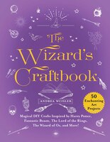 The Wizard's Craftbook: Magical Diy Crafts Inspired By Harry Potter, Fantastic Beasts, Merlin, The Wizard Of Oz, And More!
