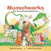 Munschworks: The First Munsch Collection: The First Munsch Collection