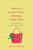 There's A Green Plastic Monkey In My Purse: And Other Ways Motherhood Changes Us (978157293747) photo