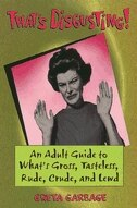That's Disgusting!: An Adult Guide To What's Gross, Tasteless, Rude, Crude, And Lewd (978158008094) photo