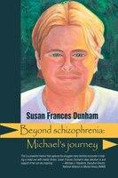 Beyond Schizophrenia: Michael's Journey