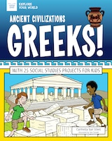 Ancient Civilizations: Greeks!: With 25 Social Studies Projects For Kids