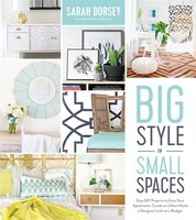 Big Style In Small Spaces: Easy Diy Projects To Add Designer Details To Your Apartment, Condo Or Urban Home (978162414788) photo