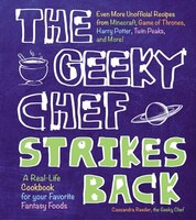 The Geeky Chef Strikes Back: Even More Unofficial Recipes From Minecraft, Game Of Thrones, Harry Potter, Twin Peaks, And More!