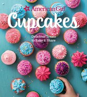 American Girl Cupcakes: Delicious Treats to Bake and Share