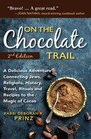 On the Chocolate Trail: A Delicious Adventure Connecting Jews, Religions, History, Travel, Rituals and Recipes to the Magic