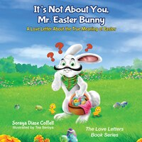 It's Not About You, Mr. Easter Bunny: A Love Letter About The True Meaning Of Easter
