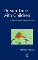 Dream Time With Children: Learning to Dream, Dreaming to Learn