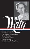 Eudora Welty: Complete Novels (loa #101): The Robber Bridegroom / Delta Wedding / The Ponder Heart / Losing Battles / The  Optimis