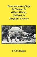 Remembrances of Life & Customs in Gilbert White's, Cobbett's, & Kingsley's Country