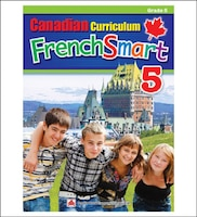 Canadian Curriculum Frenchsmart 5: A Grade 5 French Workbook That Encompasses All The French Essentials To Build Strong Language S
