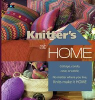 Knitter's at Home: Cottage, Condo, Cave, Or Castle, No Matter Where You Live, Knits Make It Home (978193306414) photo