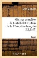 Oeuvres Completes de J. Michelet. T. 2 Histoire de La Revolution Francaise