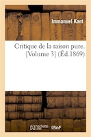 Critique de La Raison Pure. [Volume 3] (Ed.1869)
