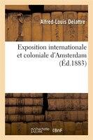 Exposition Internationale Et Coloniale D'Amsterdam, (Ed.1883)