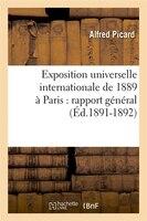 Exposition Universelle Internationale de 1889 a Paris: Rapport General (Ed.1891-1892)
