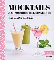 Mocktails, Jus, Smoothies, Milk-shakes & Co : 100 Recettes Inrat