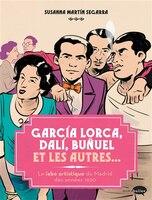 Garcia lorca, dali, bunuel et les autres