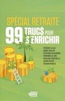 99 TRUCS POUR S'ENRICHIR (SP�CIAL RETRAITE)