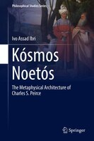 Kosmos Noetos: The Metaphysical Architecture Of Charles S. Peirce