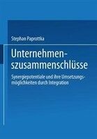 Unternehmenszusammenschlüsse: Synergiepotentiale und ihre Umsetzungsmöglichkeiten durch Integration