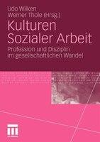 Kulturen Sozialer Arbeit: Profession Und Disziplin Im Gesellschaftlichen Wandel